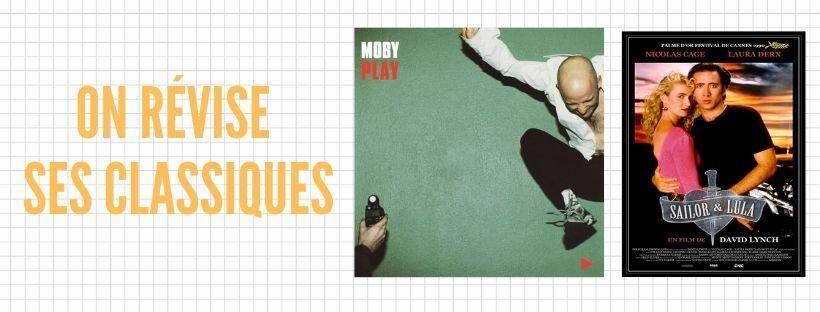 L'album Play de Moby et le film Sailor et Lula de l'extravagant David Lynch.